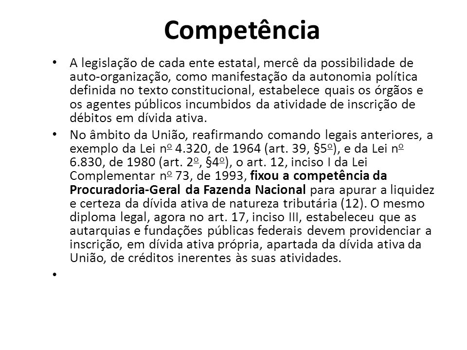 Competência A legislação de cada ente estatal, mercê da possibilidade de auto-organização, como manifestação da autonomia política definida no texto c