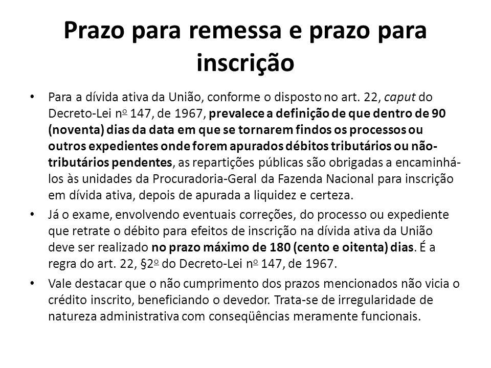 Prazo para remessa e prazo para inscrição Para a dívida ativa da União, conforme o disposto no art. 22, caput do Decreto-Lei n o 147, de 1967, prevale