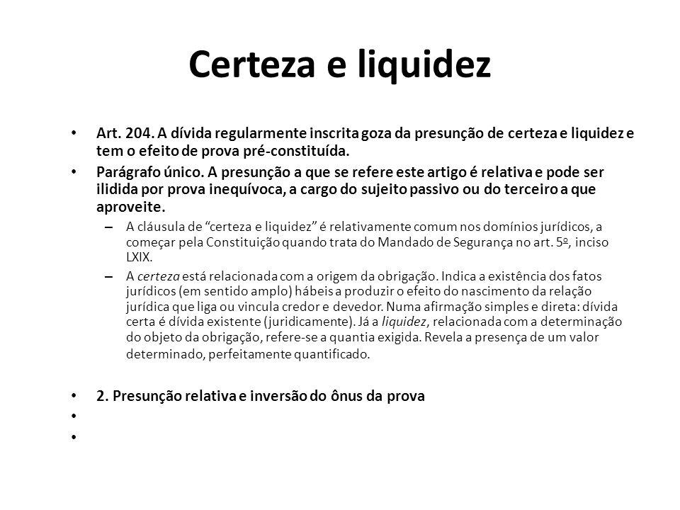 Certeza e liquidez Art. 204. A dívida regularmente inscrita goza da presunção de certeza e liquidez e tem o efeito de prova pré-constituída. Parágrafo