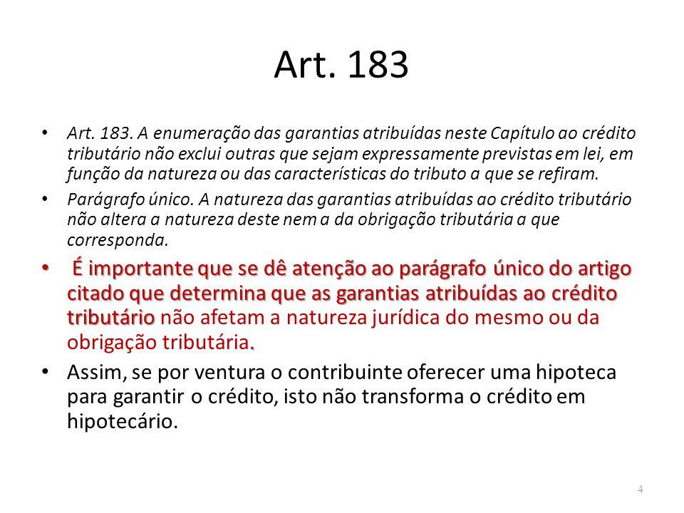 Art. 183 Art. 183. A enumeração das garantias atribuídas neste Capítulo ao crédito tributário não exclui outras que sejam expressamente previstas em l