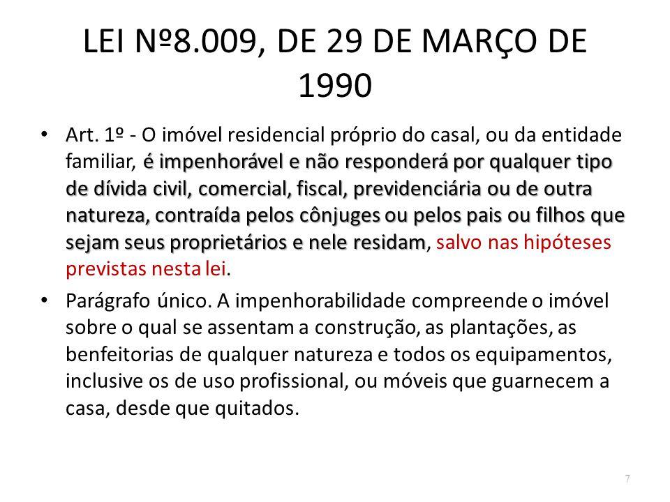 LEI Nº8.009, DE 29 DE MARÇO DE 1990 é impenhorável e não responderá por qualquer tipo de dívida civil, comercial, fiscal, previdenciária ou de outra n