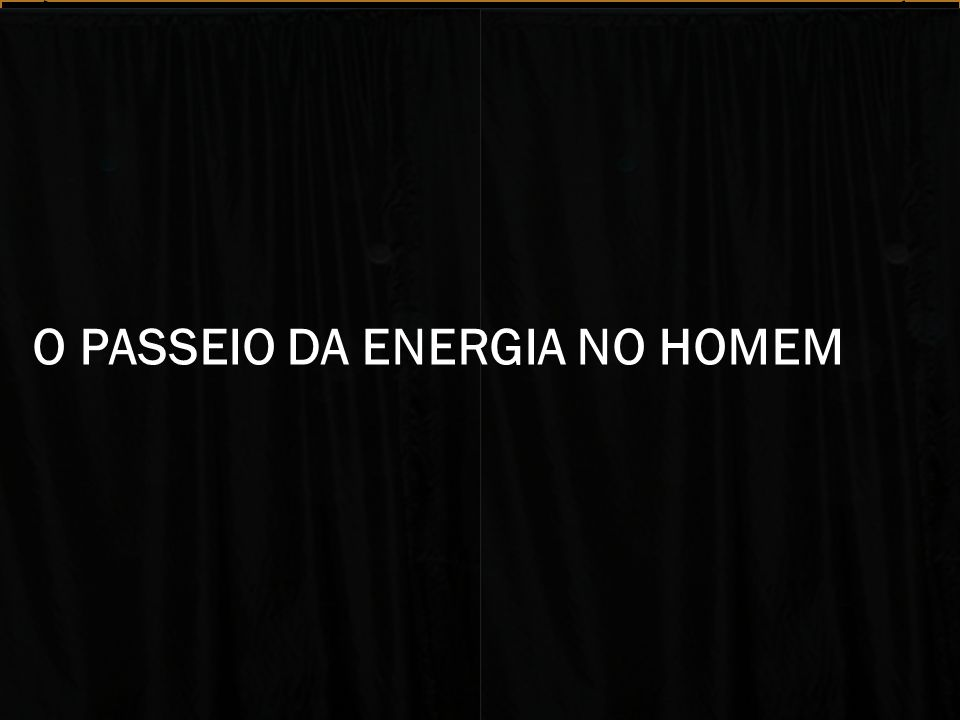 VÍDEO O PASSEIO DA ENERGIA NO HOMEM