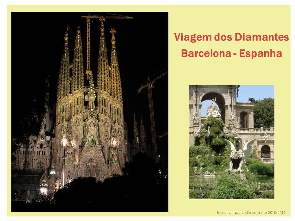 32 Viagem dos Diamantes Barcelona - Espanha Incentivos para o Crescimento 2010/2011