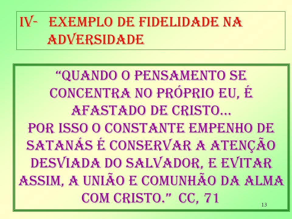 13 Iv-exemplo de fidelidade na adversidade quando o pensamento se concentra no próprio eu, é afastado de cristo...