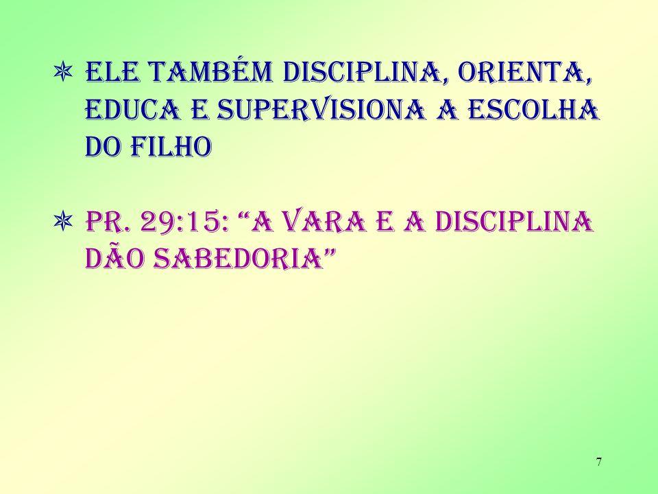7 Ele também disciplina, orienta, educa e supervisiona a escolha do filho Pr.