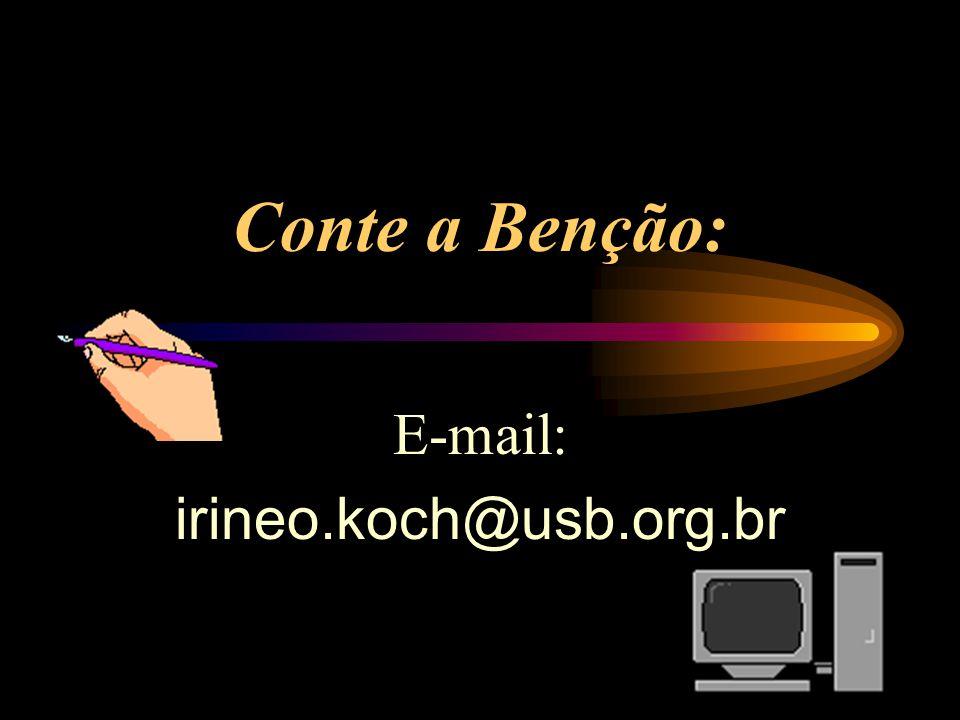 Conte a Benção: E-mail: irineo.koch@usb.org.br