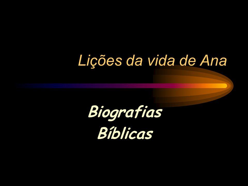 Quem era Ana: I Samuel 1 Tinha um problema pessoal: não podia ter filhos.