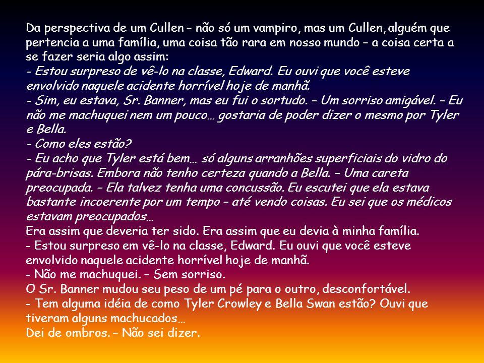 Da perspectiva de um Cullen – não só um vampiro, mas um Cullen, alguém que pertencia a uma família, uma coisa tão rara em nosso mundo – a coisa certa