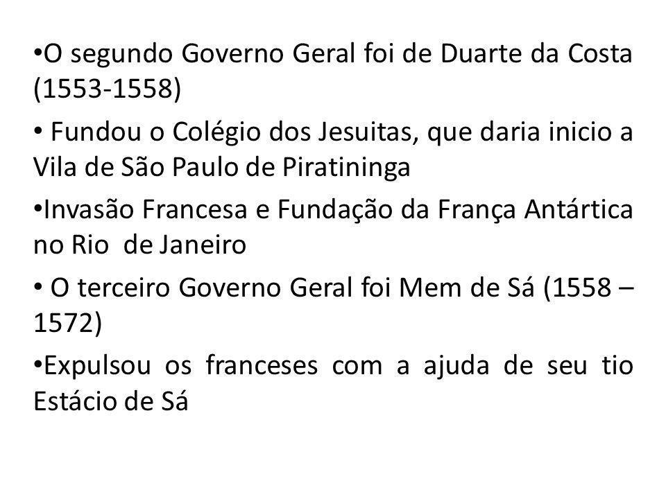 O segundo Governo Geral foi de Duarte da Costa (1553-1558) Fundou o Colégio dos Jesuitas, que daria inicio a Vila de São Paulo de Piratininga Invasão