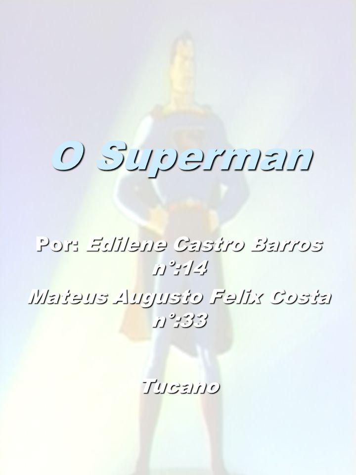 O Superman Por: Edilene Castro Barros n°:14 Mateus Augusto Felix Costa n°:33 Tucano