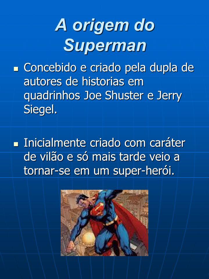 A origem do Superman Concebido e criado pela dupla de autores de historias em quadrinhos Joe Shuster e Jerry Siegel. Concebido e criado pela dupla de