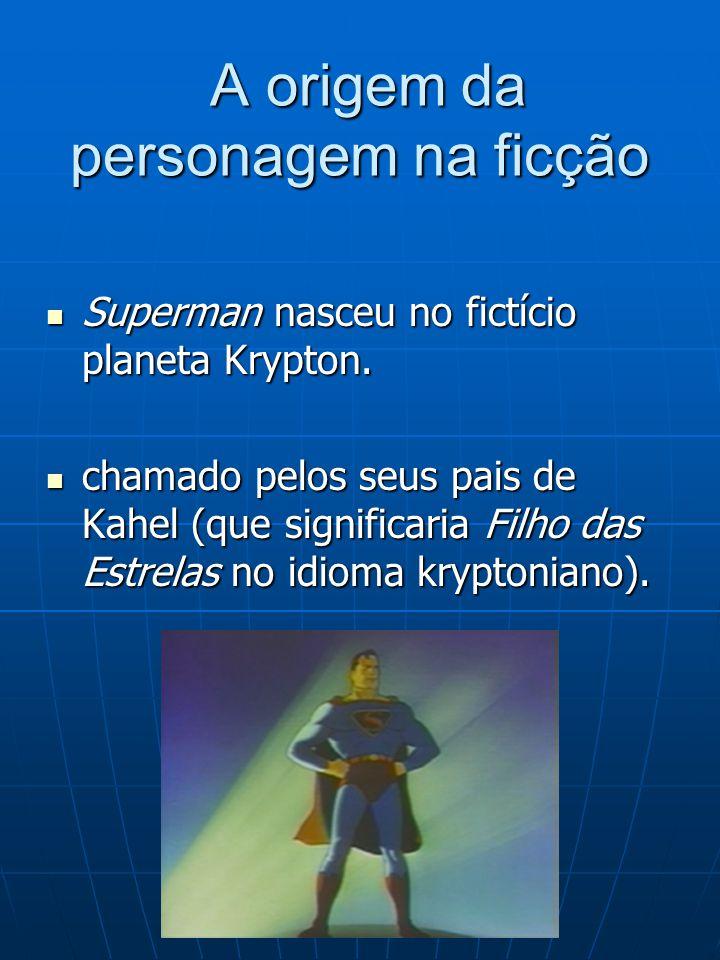 A origem da personagem na ficção A origem da personagem na ficção Superman nasceu no fictício planeta Krypton. Superman nasceu no fictício planeta Kry
