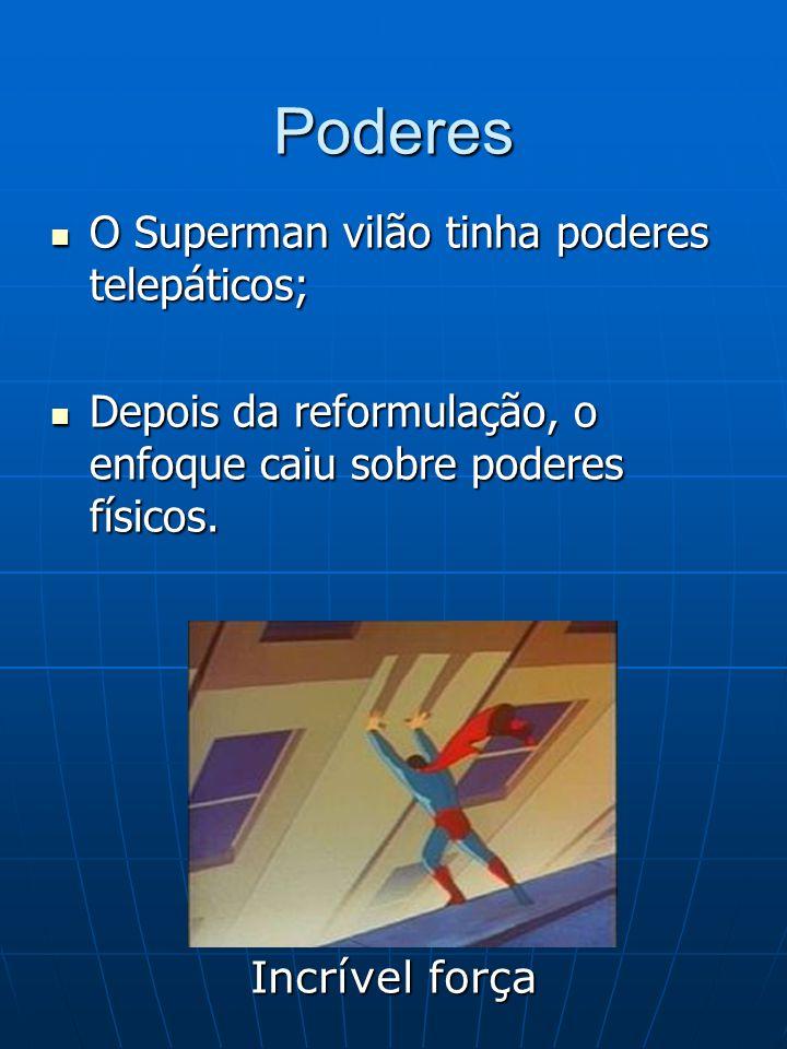 Poderes O Superman vilão tinha poderes telepáticos; O Superman vilão tinha poderes telepáticos; Depois da reformulação, o enfoque caiu sobre poderes f