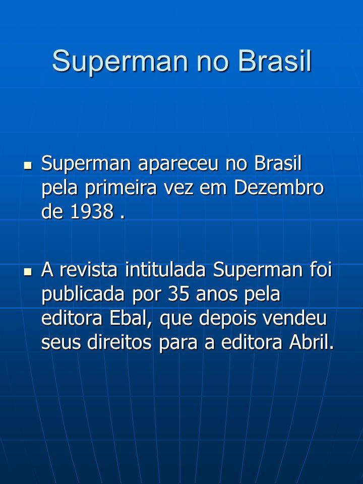 Superman no Brasil Superman apareceu no Brasil pela primeira vez em Dezembro de 1938. Superman apareceu no Brasil pela primeira vez em Dezembro de 193