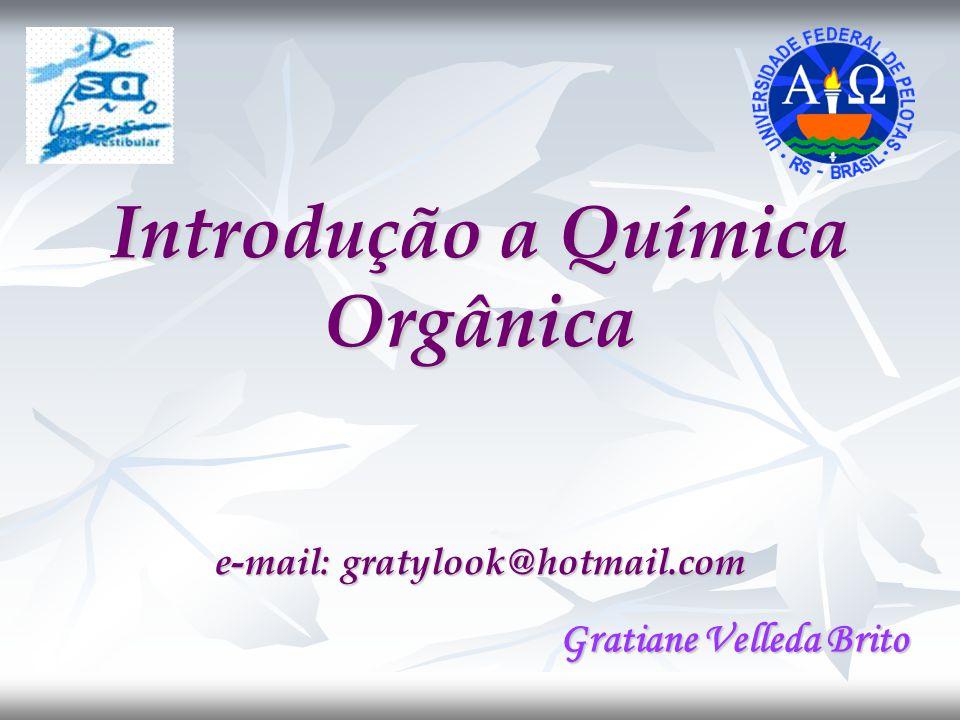 Introdução a Química Orgânica e-mail: gratylook@hotmail.com Gratiane Velleda Brito