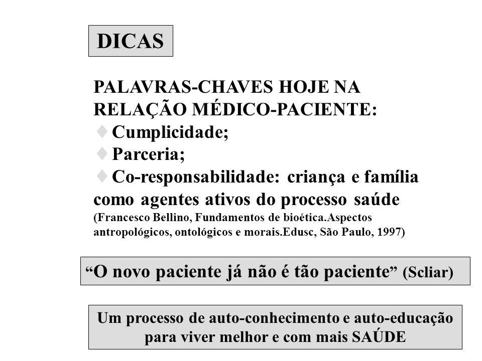 DICAS PALAVRAS-CHAVES HOJE NA RELAÇÃO MÉDICO-PACIENTE: Cumplicidade; Parceria; Co-responsabilidade: criança e família como agentes ativos do processo
