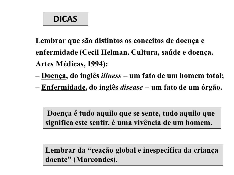 DICAS Lembrar que são distintos os conceitos de doença e enfermidade (Cecil Helman. Cultura, saúde e doença. Artes Médicas, 1994): – Doença, do inglês