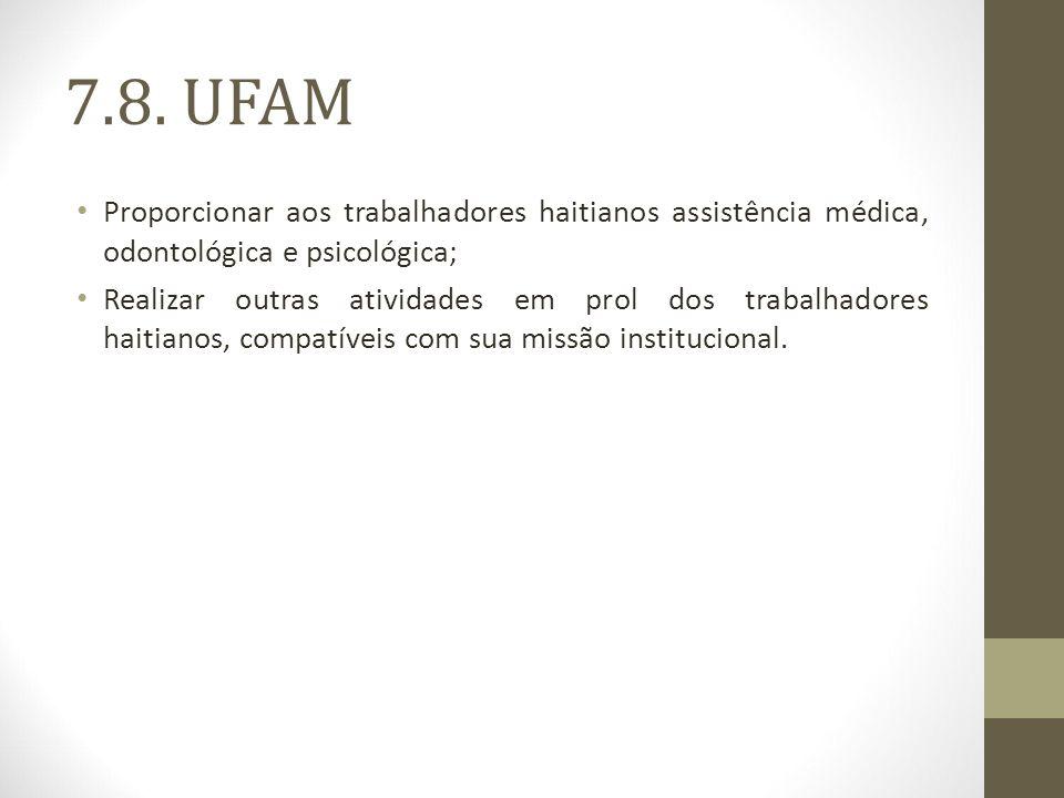 7.8. UFAM Proporcionar aos trabalhadores haitianos assistência médica, odontológica e psicológica; Realizar outras atividades em prol dos trabalhadore
