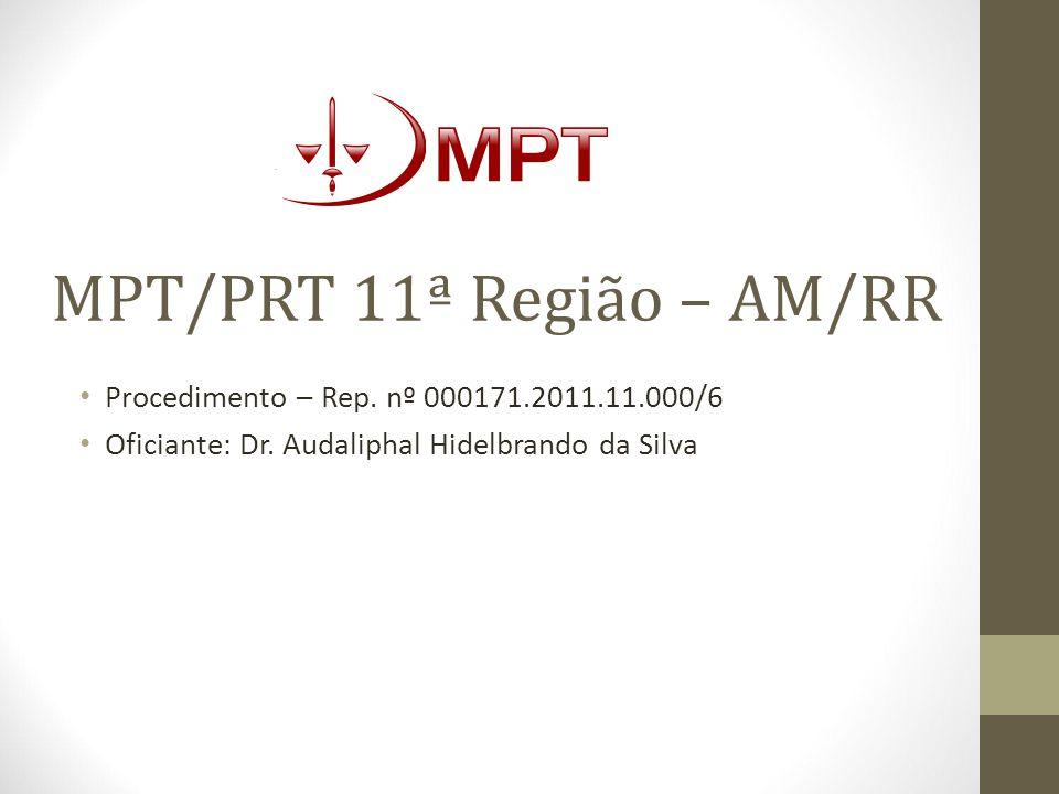 MPT/PRT 11ª Região – AM/RR Procedimento – Rep.nº 000171.2011.11.000/6 Oficiante: Dr.