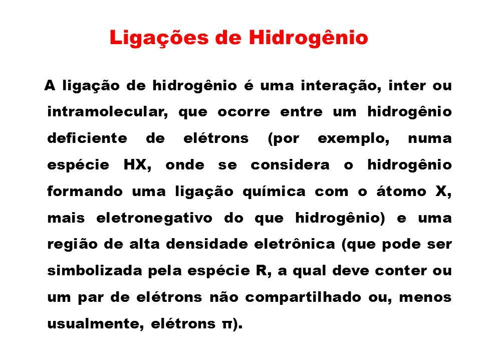 Ligações de Hidrogênio A ligação de hidrogênio é uma interação, inter ou intramolecular, que ocorre entre um hidrogênio deficiente de elétrons (por ex