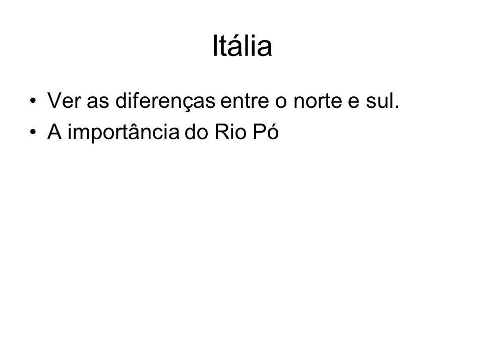 Itália Ver as diferenças entre o norte e sul. A importância do Rio Pó
