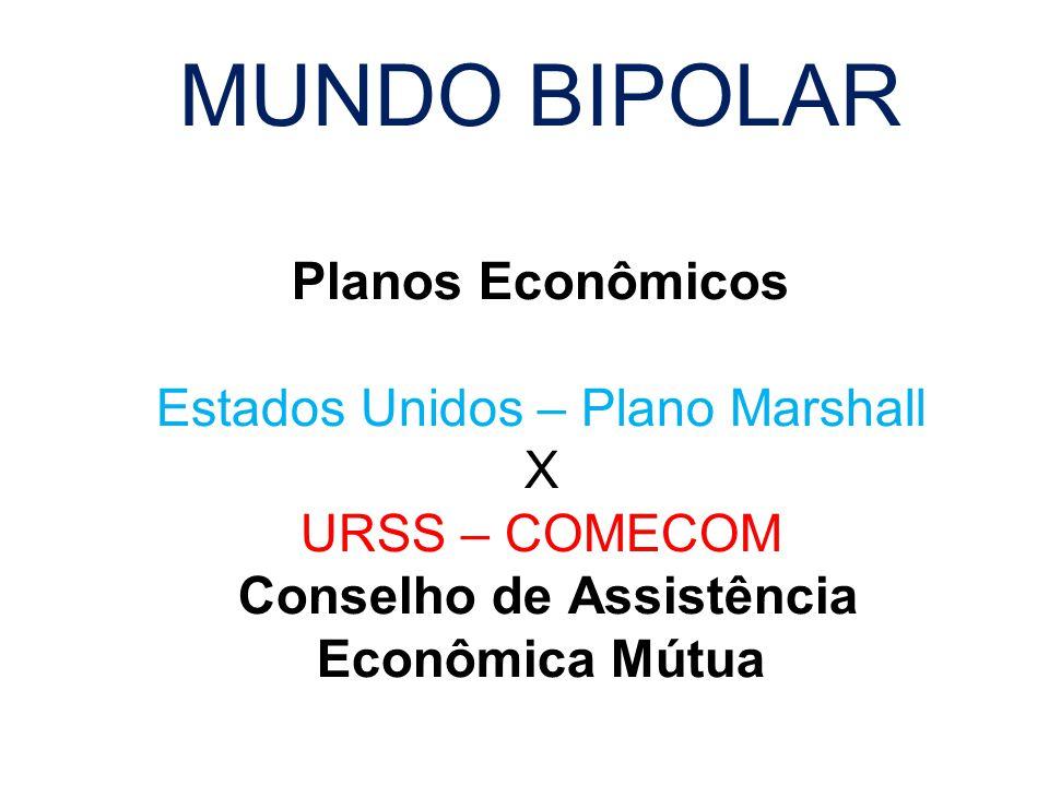 MUNDO BIPOLAR Planos Econômicos Estados Unidos – Plano Marshall X URSS – COMECOM Conselho de Assistência Econômica Mútua