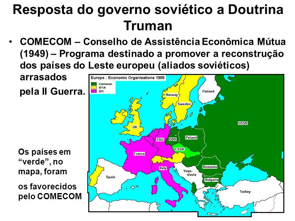Resposta do governo soviético a Doutrina Truman COMECOM – Conselho de Assistência Econômica Mútua (1949) – Programa destinado a promover a reconstruçã