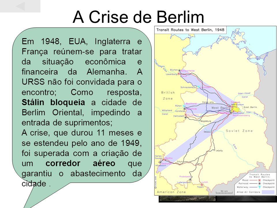 A Crise de Berlim Em 1948, EUA, Inglaterra e França reúnem-se para tratar da situação econômica e financeira da Alemanha. A URSS não foi convidada par