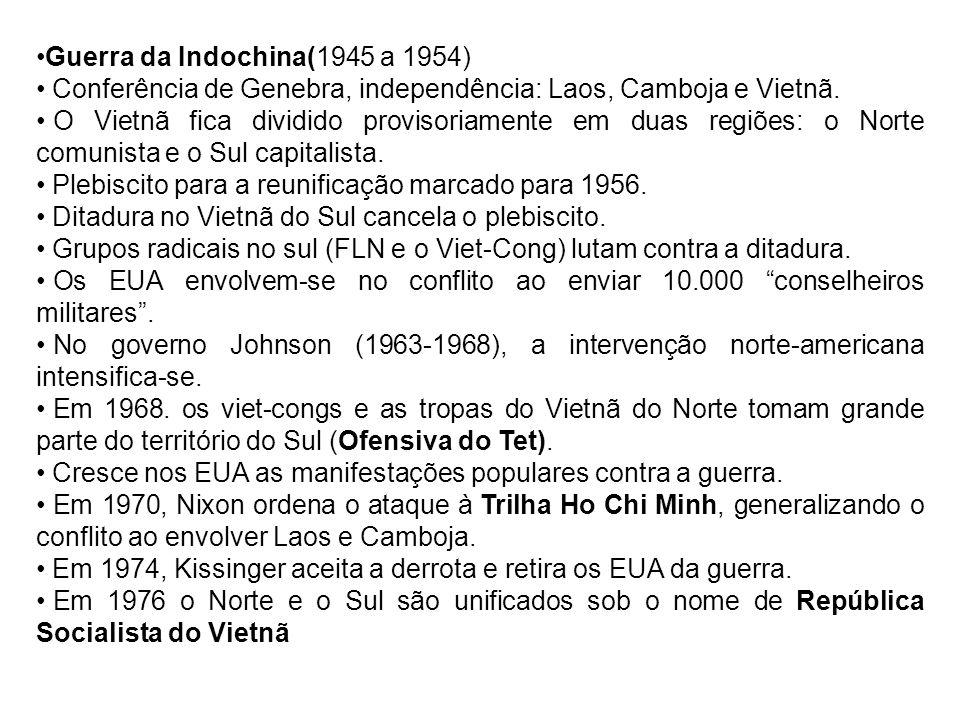 Guerra da Indochina(1945 a 1954) Conferência de Genebra, independência: Laos, Camboja e Vietnã. O Vietnã fica dividido provisoriamente em duas regiões