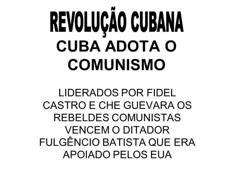 CUBA ADOTA O COMUNISMO LIDERADOS POR FIDEL CASTRO E CHE GUEVARA OS REBELDES COMUNISTAS VENCEM O DITADOR FULGÊNCIO BATISTA QUE ERA APOIADO PELOS EUA