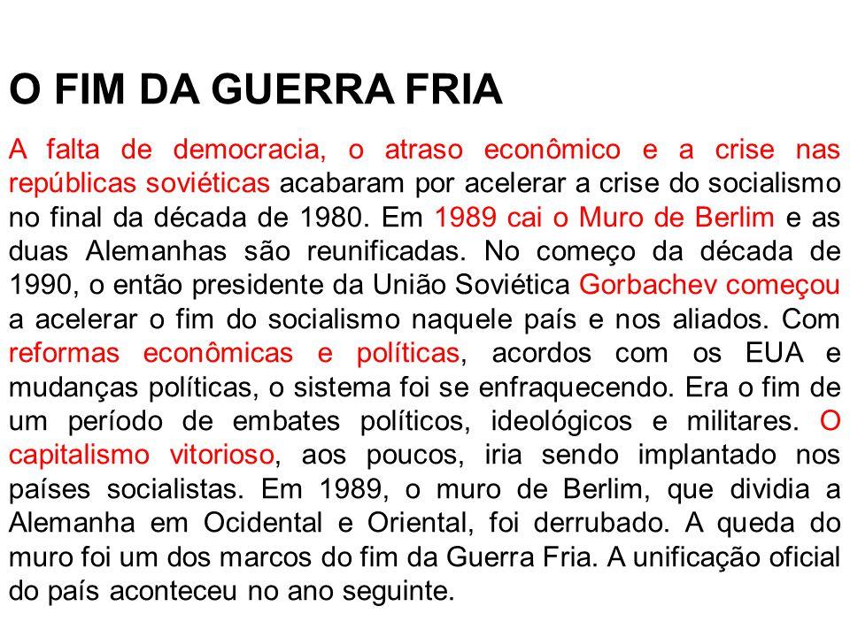 O FIM DA GUERRA FRIA A falta de democracia, o atraso econômico e a crise nas repúblicas soviéticas acabaram por acelerar a crise do socialismo no fina