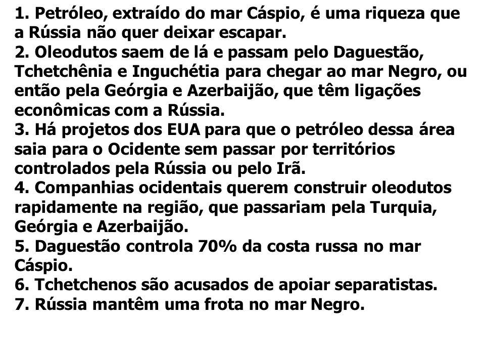 1. Petróleo, extraído do mar Cáspio, é uma riqueza que a Rússia não quer deixar escapar. 2. Oleodutos saem de lá e passam pelo Daguestão, Tchetchênia