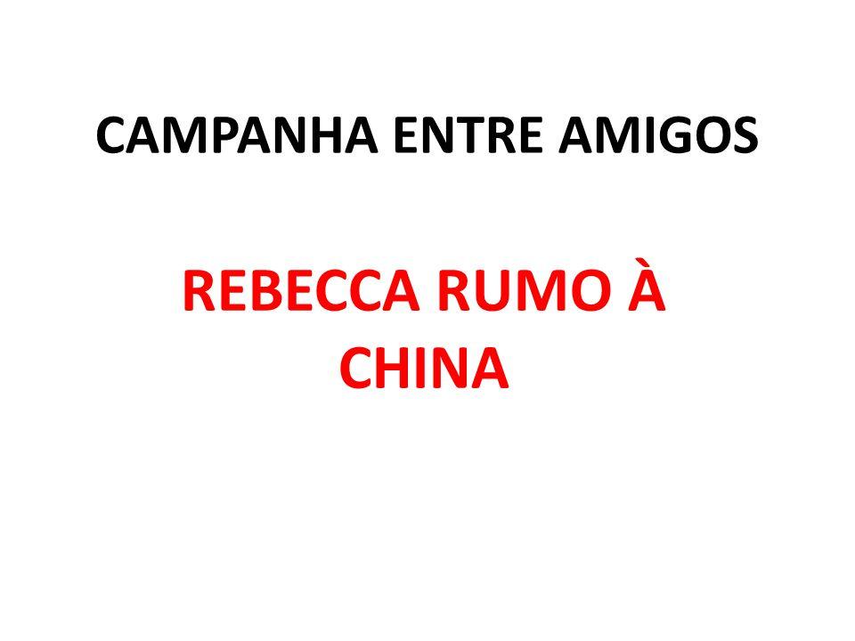 CAMPANHA ENTRE AMIGOS REBECCA RUMO À CHINA