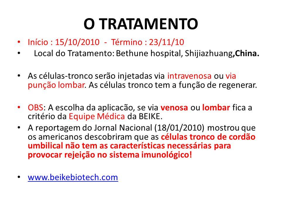 O TRATAMENTO Início : 15/10/2010 - Término : 23/11/10 Local do Tratamento: Bethune hospital, Shijiazhuang,China. As células-tronco serão injetadas via