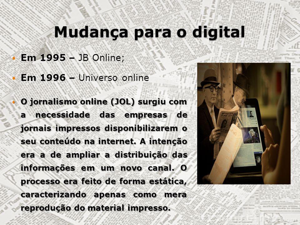 Mudança para o digital Em 1995 – JB Online; Em 1996 – Universo online O jornalismo online (JOL) surgiu com a necessidade das empresas de jornais impre