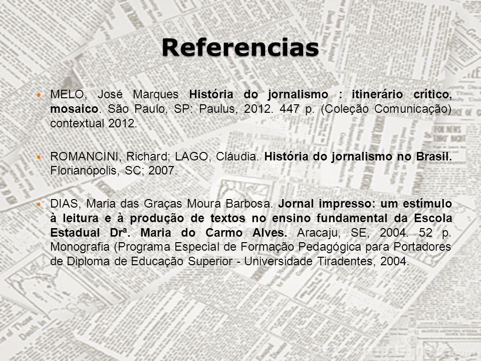 Referencias MELO, José Marques História do jornalismo : itinerário crítico, mosaico. São Paulo, SP: Paulus, 2012. 447 p. (Coleção Comunicação) context