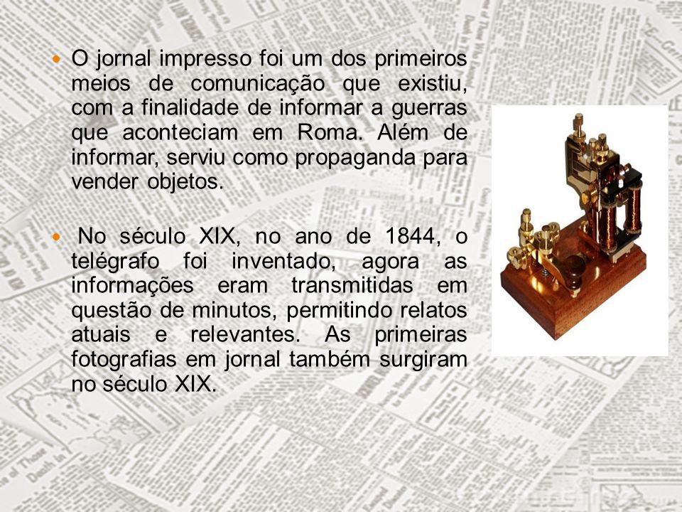 O jornal impresso foi um dos primeiros meios de comunicação que existiu, com a finalidade de informar a guerras que aconteciam em Roma. Além de inform