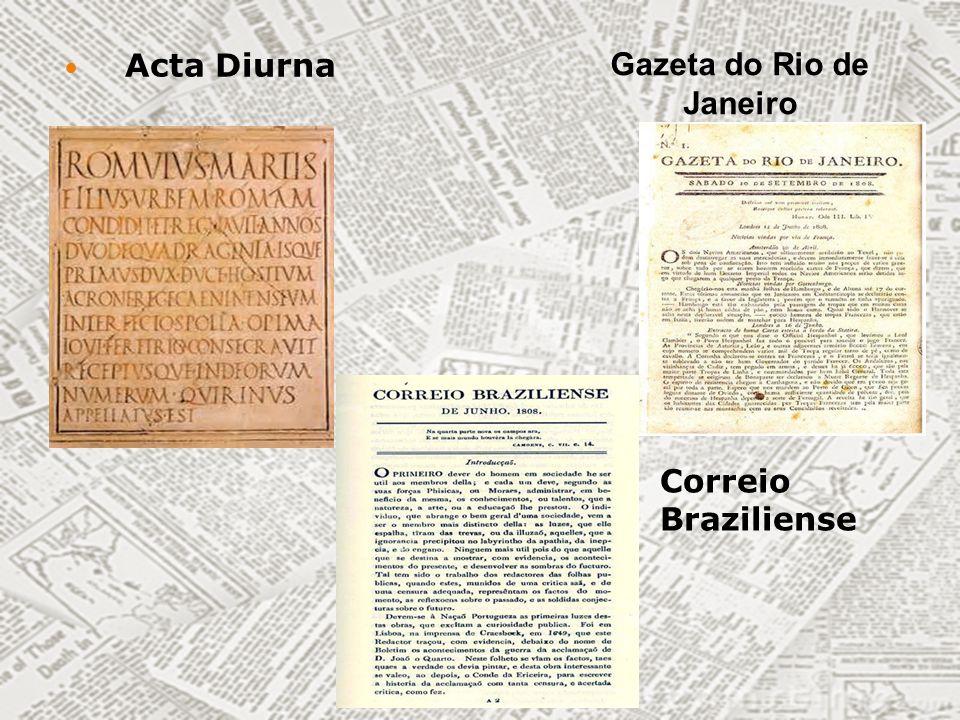 Gazeta do Rio de Janeiro Correio Braziliense Acta Diurna