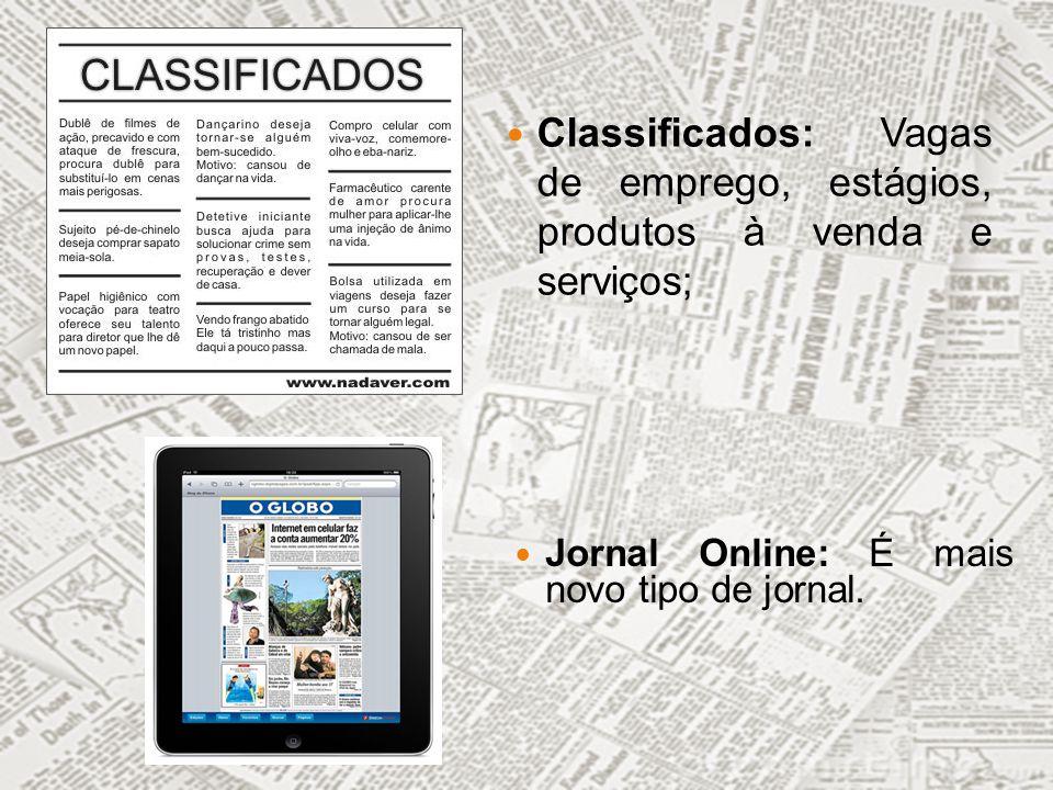 Mudança para o digital Em 1995 – JB Online; Em 1996 – Universo online O jornalismo online (JOL) surgiu com a necessidade das empresas de jornais impressos disponibilizarem o seu conteúdo na internet.