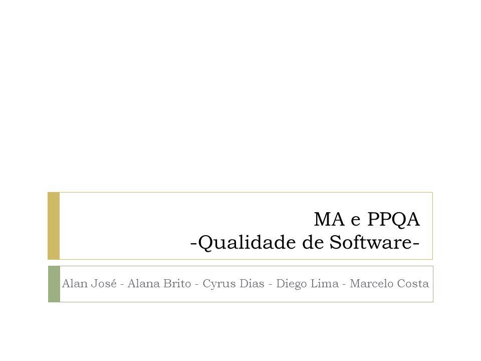 MA e PPQA -Qualidade de Software- Alan José - Alana Brito - Cyrus Dias - Diego Lima - Marcelo Costa