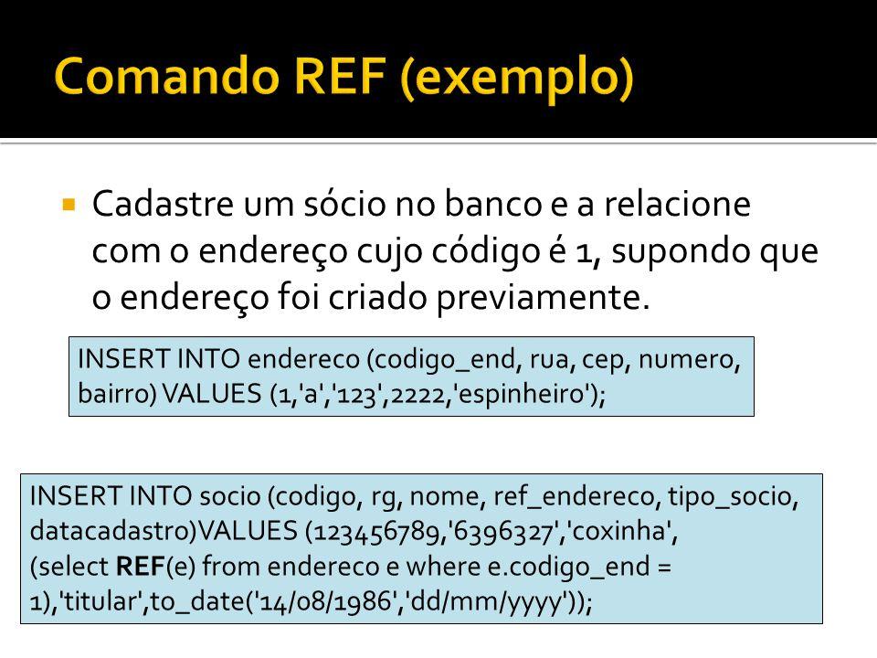 Cadastre um sócio no banco e a relacione com o endereço cujo código é 1, supondo que o endereço foi criado previamente. INSERT INTO endereco (codigo_e
