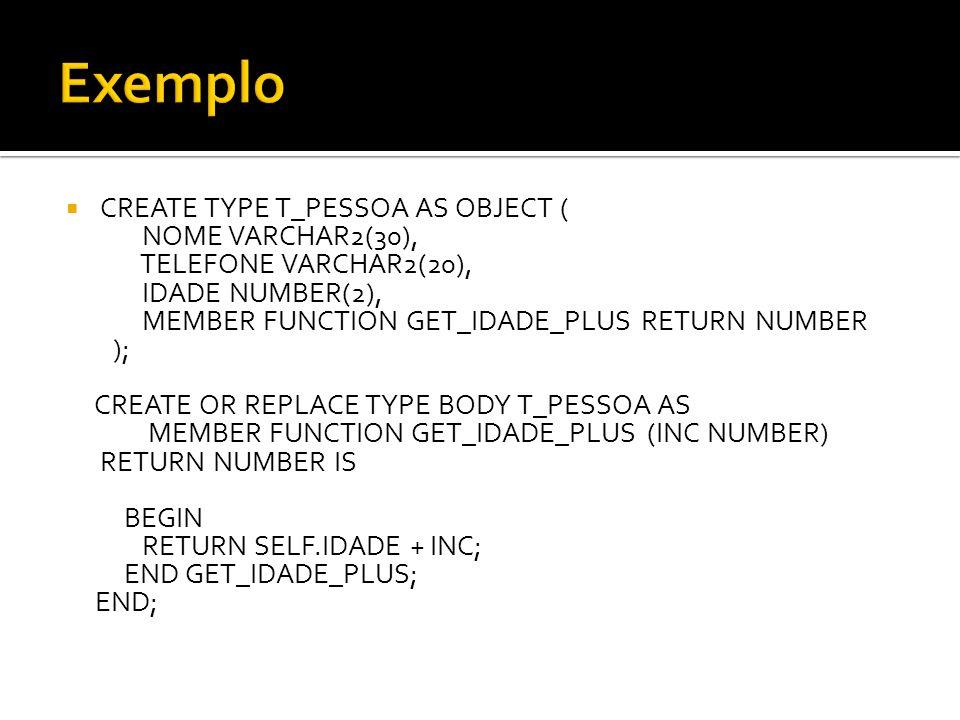 DEREF - Retorna instância de objeto correspondente ao REF O operador DEREF executa a função oposta de REF recebe um valor de referência e retorna o valor de um row object.