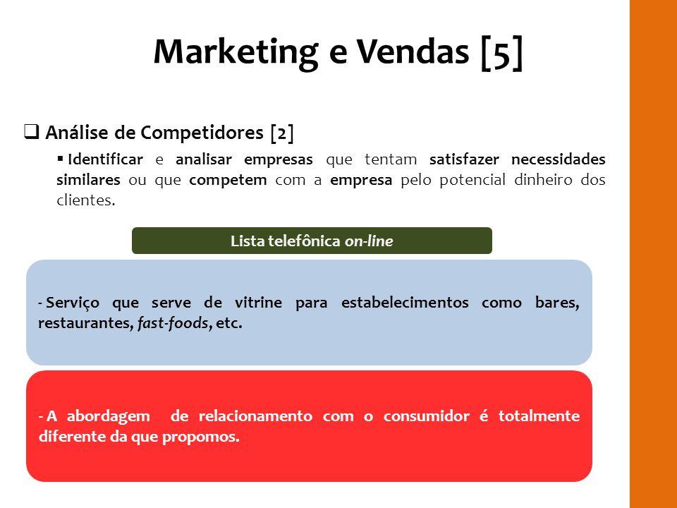 Marketing e Vendas [5] Análise de Competidores [2] Identificar e analisar empresas que tentam satisfazer necessidades similares ou que competem com a