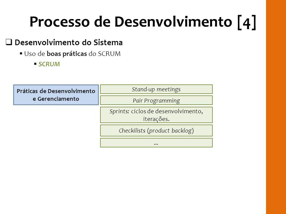 Processo de Desenvolvimento [4] Desenvolvimento do Sistema Uso de boas práticas do SCRUM SCRUM RILAYRILAY Práticas de Desenvolvimento e Gerenciamento