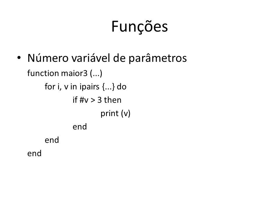 Funções Número variável de parâmetros function maior3 (...) for i, v in ipairs {...} do if #v > 3 then print (v) end