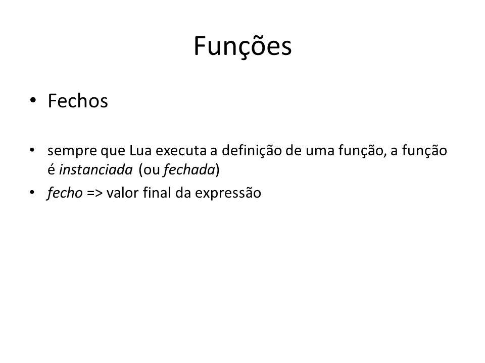 Funções Fechos sempre que Lua executa a definição de uma função, a função é instanciada (ou fechada) fecho => valor final da expressão