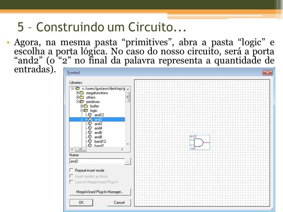 5 – Construindo um Circuito... Agora, na mesma pasta primitives, abra a pasta logic e escolha a porta lógica. No caso do nosso circuito, será a porta