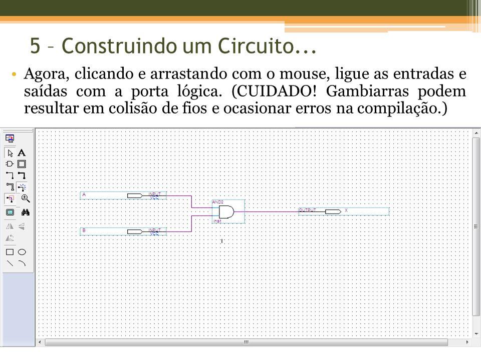 5 – Construindo um Circuito... Agora, clicando e arrastando com o mouse, ligue as entradas e saídas com a porta lógica. (CUIDADO! Gambiarras podem res