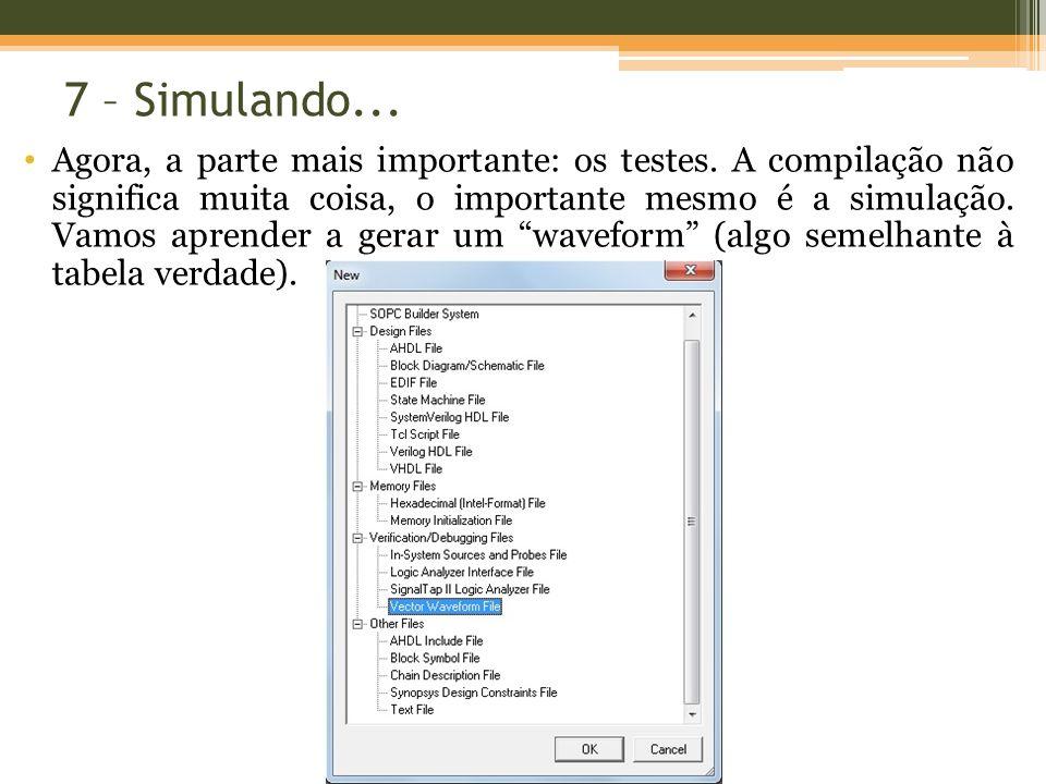 7 – Simulando... Agora, a parte mais importante: os testes. A compilação não significa muita coisa, o importante mesmo é a simulação. Vamos aprender a