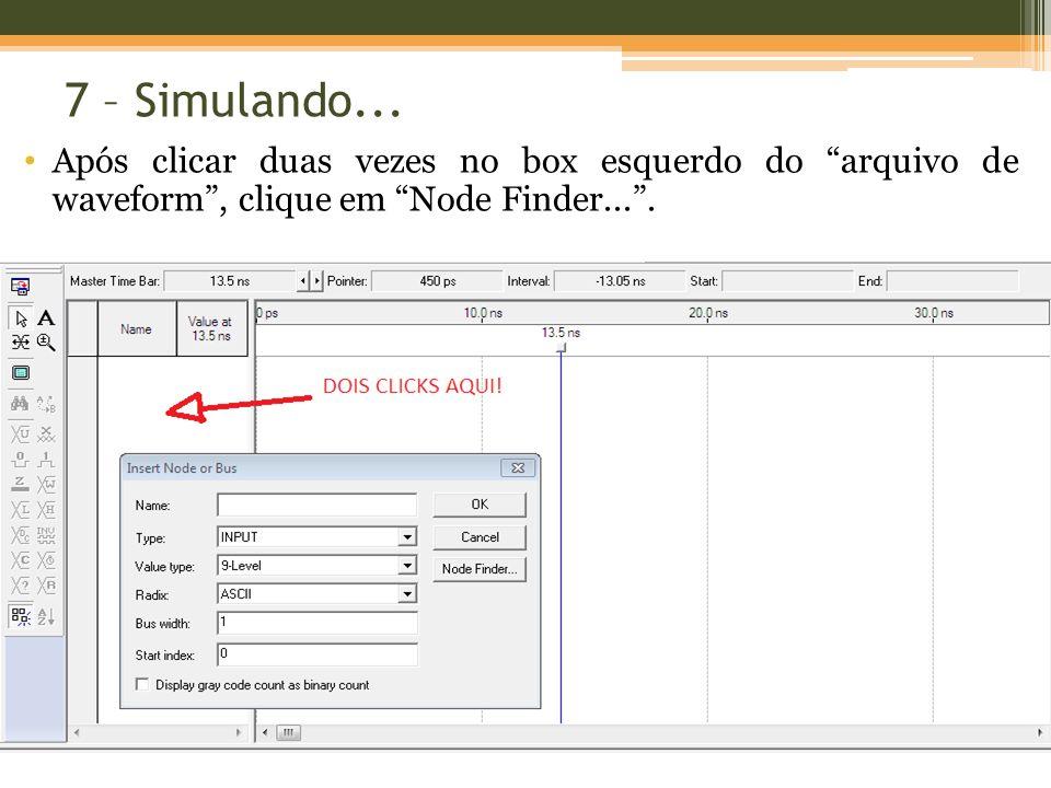 7 – Simulando... Após clicar duas vezes no box esquerdo do arquivo de waveform, clique em Node Finder....